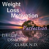 Weight Loss Motivation Perfection by  Phillip Osmond Clark N.D. audiobook