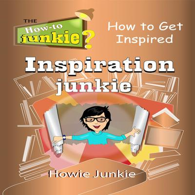 Inspiration Junkie by Howie Junkie audiobook