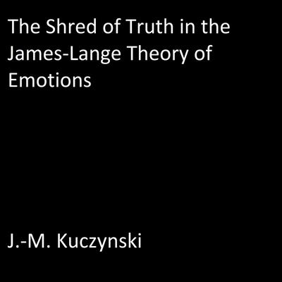 The Shred of Truth in the James Lange Theory of Emotions by J.-M. Kuczynski audiobook