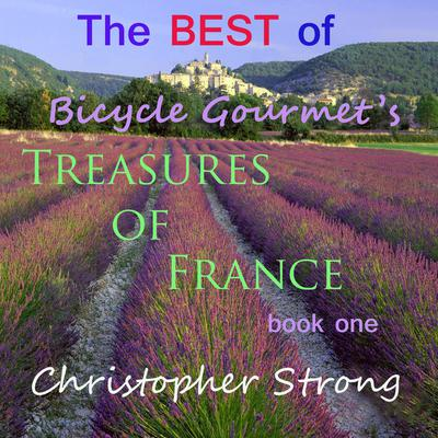 The Best of Bicycle Gourmet's Treasures of France—Book One by Christopher Strong audiobook
