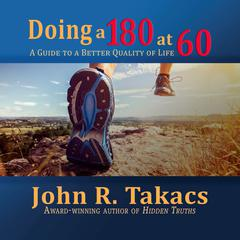 Doing A 180 At 60 by John R. Takacs audiobook