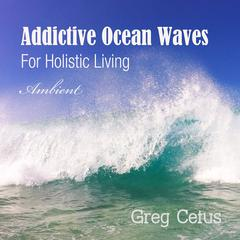 Addictive Ocean Waves: For Holistic Living