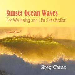 Sunset Ocean Waves: For Wellbeing and Life Satisfaction by Greg Cetus audiobook