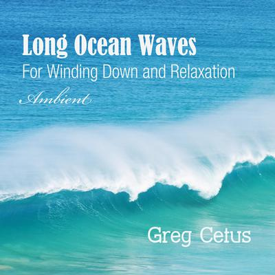 Long Ocean Waves: For Winding Down and Relaxation by Greg Cetus audiobook