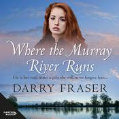 Where The Murray River Runs by  Darry Fraser audiobook