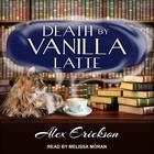 Death by Vanilla Latte by Alex Erickson