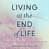 Living at the End of Life by  Karen Whitley Bell RN audiobook