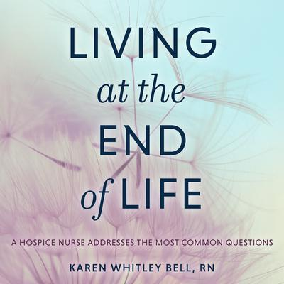 Living at the End of Life by Karen Whitley Bell audiobook