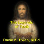 The Legends of Truth by  David K. Ewen MEd audiobook