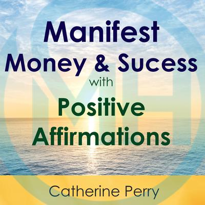 Manifest Money and Success with Positive Affirmations by Joel Thielke audiobook
