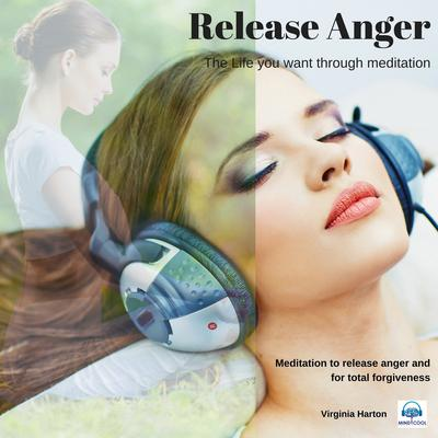 Release Anger: Get the life you want through meditation by Virginia Harton audiobook