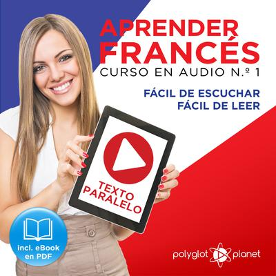 Aprender Francés - Texto Paralelo - Fácil de Leer - Fácil de Escuchar: Curso en Audio, No. 1 [Learn French - Audio Course No. 1]: Lectura Fácil en Francés by Polyglot Planet audiobook