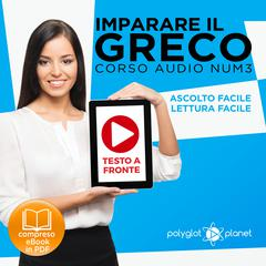 Imparare il Greco - Lettura Facile - Ascolto Facile - Testo a Fronte: Greco Corso Audio, Num. 3 [Learn Greek - Easy Reading - Easy Listening] by Polyglot Planet audiobook