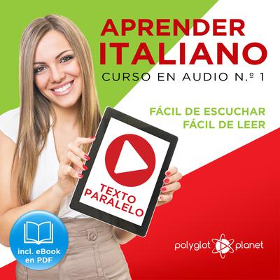 Aprender Italiano - Texto Paralelo - Fácil de Leer - Fácil de Escuchar: Curso en Audio, No. 1 [Learn Italian - Parallel Text - Easy Reader - Easy Audio: Audio Course, No. 1]: Lectura Fácil en Italiano by Polyglot Planet audiobook