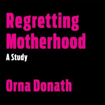 Regretting Motherhood by Orna Dornath audiobook