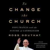 To Change the Church by  Ross Douthat audiobook