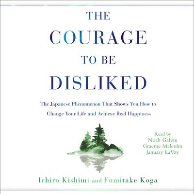The Courage to Be Disliked by Ichiro Kishimi audiobook