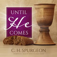 Until He Comes by C. H. Spurgeon audiobook