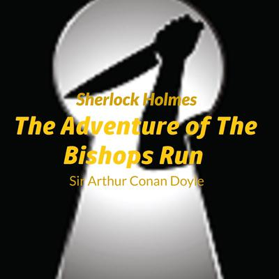 Audio Books : Sir Arthur Conan Doyle - Sherlock Holmes - The Adventure Of The The Bishops Rin by Arthur Conan Doyle audiobook