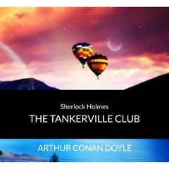 Audio Books : Sir Arthur Conan Doyle - Sherlock Holmes - The Tankerville Club by Arthur Conan Doyle audiobook