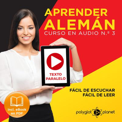 Aprender Alemán - Fácil de Leer - Fácil de Escuchar - Texto Paralelo - Curso en Audio No. 3 [Learn German - Audio Course No. 3]: Lectura Fácil en Alemán [Easy Reading in German] by Polyglot Planet audiobook