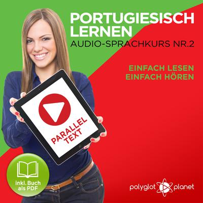 Portugiesisch Lernen: Einfach Lesen, Einfach Hören: Paralleltext: Portugiesisch Audio Sprachkurs Nr. 2 - Der Portugiesisch Easy Reader - Easy Audio Sprachkurs by Polyglot Planet audiobook