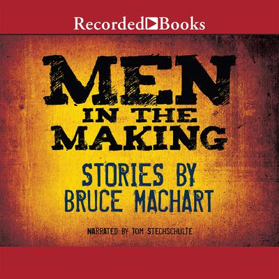 Men in the Making by Bruce Machart audiobook