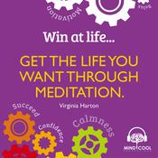 Win at Life: Get the Life you want through meditation by  Virginia Harton audiobook