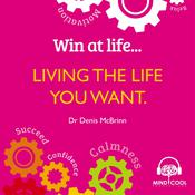 Win at Life: Living the Life you want by  Dr. Denis McBrinn audiobook