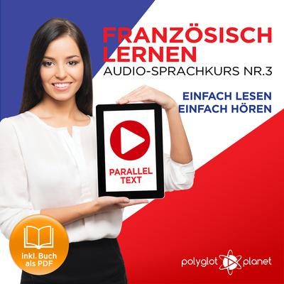 Französisch Lernen - Einfach Lesen - Einfach Hören: Paralleltext Audio-Sprachkurs Nr. 3 - Der Französisch Easy Reader - Easy Audio Sprachkurs by Polyglot Planet audiobook