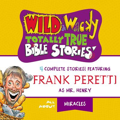 Wild and   Wacky Totally True Bible Stories - All About Miracles by Frank E. Peretti audiobook