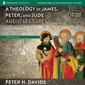 Theology of James, Peter, and Jude: Audio Lectures by  Peter H. Davids audiobook
