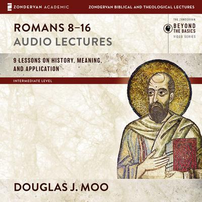 Romans 8-16: Audio Lectures by Douglas  J. Moo audiobook