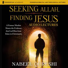 Seeking Allah, Finding Jesus: Audio Lectures by Nabeel Qureshi audiobook