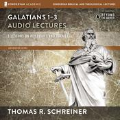 Galatians 1-3: Audio Lectures by  Thomas R. Schreiner audiobook