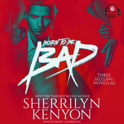 Born to Be Bad by Sherrilyn Kenyon audiobook