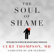 The Soul of Shame by  Curt  Thompson MD audiobook