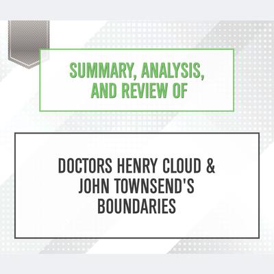 Summary, Analysis, and Review of Doctors Henry Cloud & John Townsend's Boundaries by Start Publishing Notes audiobook