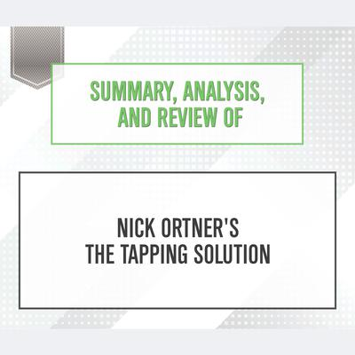 Summary, Analysis, and Review of Nick Ortner's The Tapping Solution by Start Publishing Notes audiobook