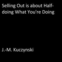 Selling Out is About Half-doing What You're Doing
