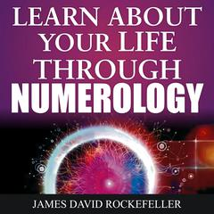 Learn About Your Life Through Numerology by James David Rockefeller audiobook