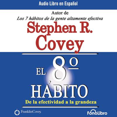 El Octavo Hábito (The 8th Habit) by Stephen R. Covey audiobook