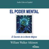 El Poder Mental (Mental Power) by  William Walker Atkinson audiobook