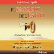 El Secreto del Éxito (The Secret of Success) by  William Walker Atkinson audiobook