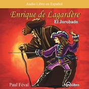 Enrique de Lagardere: El Jorobado (Enrique Lagardere: The Hunchback) by  Paul Féval audiobook