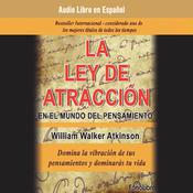 La Ley de Atracción en el Mundo del Pensamiento (The Law of Attraction in the World of Thought) by  William Walker Atkinson audiobook