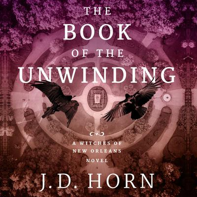 The Book of the Unwinding by J. D. Horn audiobook