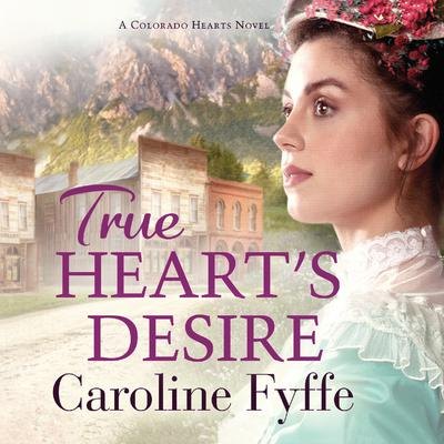 True Heart's Desire by Caroline Fyffe audiobook