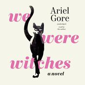We Were Witches by  Ariel Gore audiobook