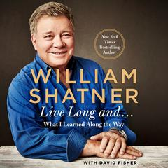 Live Long and … by William Shatner, David Fisher